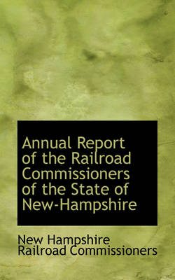 Annual Report of the Railroad Commissioners of the State of New Hampshire by New Hampshire Railroad Commissioners