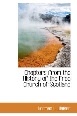 Chapters from the History of the Free Church of Scotland by Norman L Walker