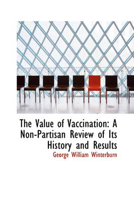 The Value of Vaccination A Non-Partisan Review of Its History and Results by George William Winterburn