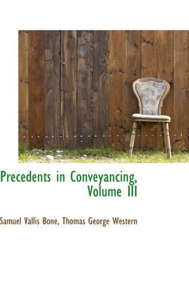 Precedents in Conveyancing, Volume III by Samuel Vallis Bone