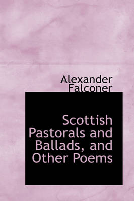 Scottish Pastorals and Ballads, and Other Poems by Alexander Falconer