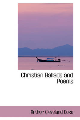 Christian Ballads and Poems by Arthur Cleveland Coxe
