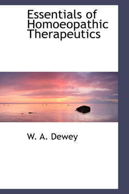 Essentials of Homoeopathic Therapeutics by W A Dewey