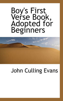 Boy's First Verse Book, Adopted for Beginners by John Culling Evans