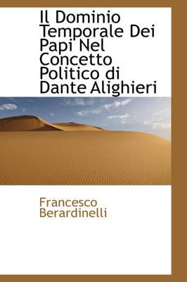 Il Dominio Temporale Dei Papi Nel Concetto Politico Di Dante Alighieri by Francesco Berardinelli