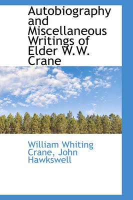 Autobiography and Miscellaneous Writings of Elder W.W. Crane by William Whiting Crane