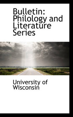 Bulletin Philology and Literature Series by University Of Wisconsin