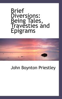 Brief Diversions Being Tales, Travesties and Epigrams by John Boynton Priestley