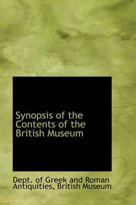 Synopsis of the Contents of the British Museum by Department of Greek & Roman Antiquities, Dept Of Greek and Roman Antiquities