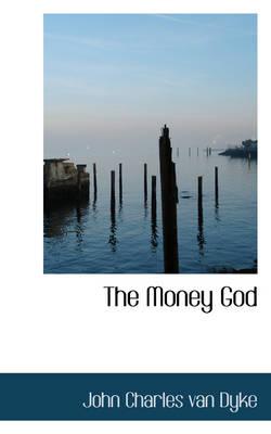 The Money God by John Charles Van Dyke
