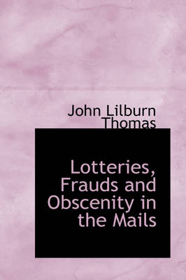 Lotteries, Frauds and Obscenity in the Mails by John Lilburn Thomas