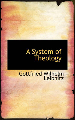 A System of Theology by Gottfried Wilhelm, Fre Leibniz