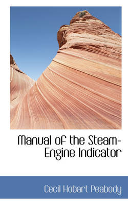 Manual of the Steam-Engine Indicator by Cecil Hobart Peabody