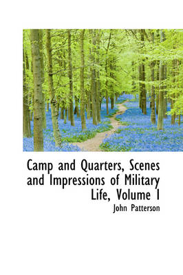 Camp and Quarters, Scenes and Impressions of Military Life, Volume I by John (Barts and the London School of Medicine and Dentistry, London, UK) Patterson