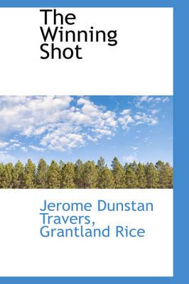 The Winning Shot by Jerome Dunstan Travers