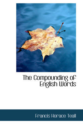 The Compounding of English Words by Francis Horace Teall
