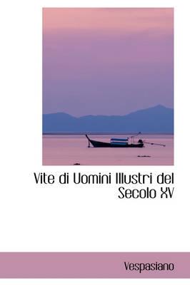 Vite Di Uomini Illustri del Secolo XV by Vespasiano