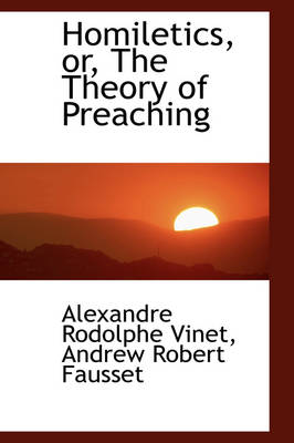 Homiletics, Or, the Theory of Preaching by Alexandre Rodolphe Vinet