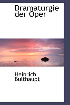 Dramaturgie Der Oper by Heinrich Bulthaupt