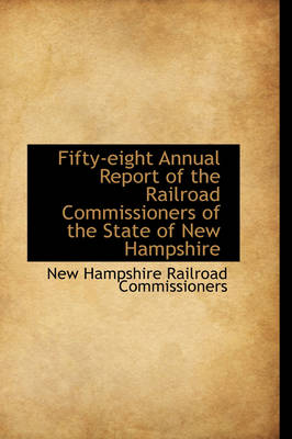 Fifty-Eight Annual Report of the Railroad Commissioners of the State of New Hampshire by New Hampshire Railroad Commissioners