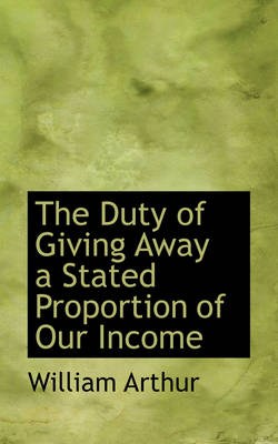 The Duty of Giving Away a Stated Proportion of Our Income by William Arthur