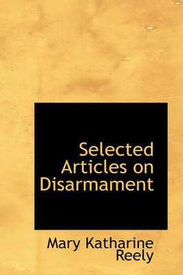 Selected Articles on Disarmament by Mary Katharine Reely