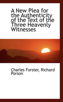A New Plea for the Authenticity of the Text of the Three Heavenly Witnesses by Charles Forster