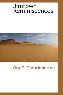 Jimtown Reminiscences by Ora E Throckmorton