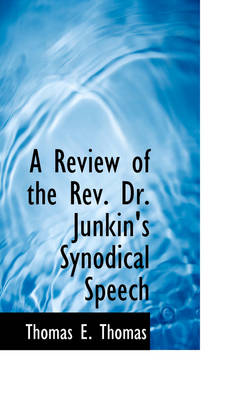 A Review of the REV. Dr. Junkin's Synodical Speech by Thomas E Thomas
