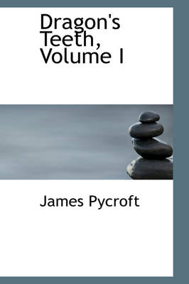 Dragon's Teeth, Volume I by James Pycroft