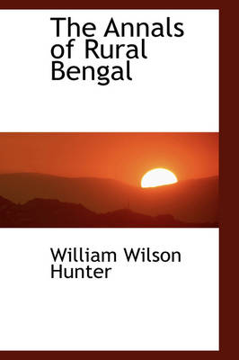 The Annals of Rural Bengal by William Wilson Hunter