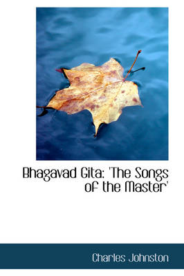 Bhagavad Gita The Songs of the Master by Charles Johnston