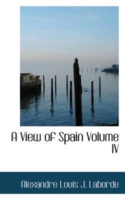 A View of Spain Volume IV by Alexandre Louis J Laborde