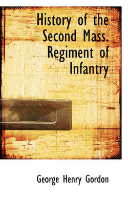 History of the Second Mass Regiment of Infantry by George Henry Gordon