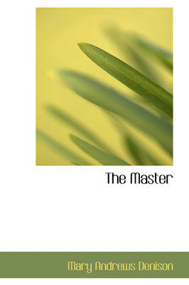 The Master by Mary Andrews Denison