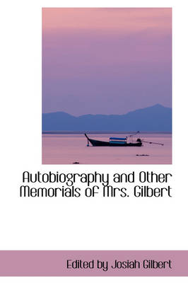 Autobiography and Other Memorials of Mrs. Gilbert by Edited By Josiah Gilbert