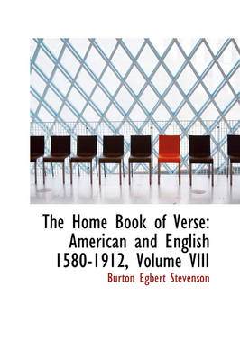 The Home Book of Verse American and English 1580-1912, Volume VIII by Burton Egbert Stevenson