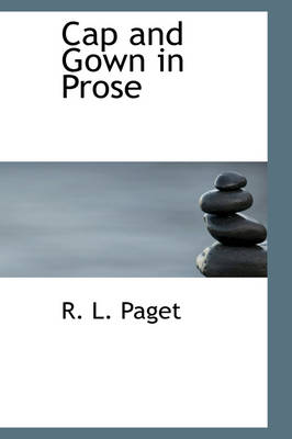 Cap and Gown in Prose by R L Paget