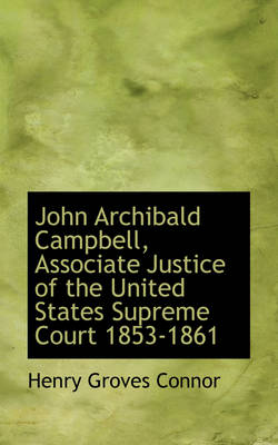 John Archibald Campbell, Associate Justice of the United States Supreme Court 1853-1861 by Henry Groves Connor