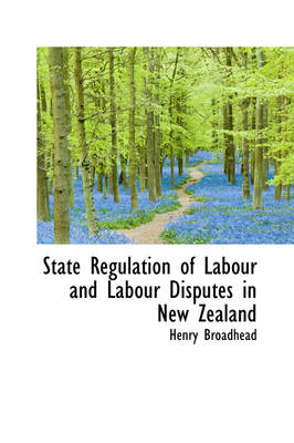 State Regulation of Labour and Labour Disputes in New Zealand by Henry Broadhead