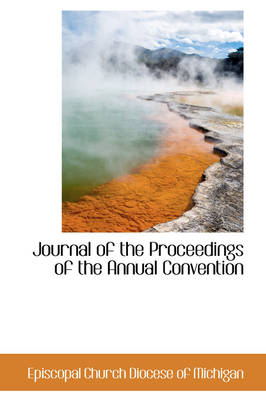 Journal of the Proceedings of the Annual Convention by Episcopal Church Diocese of Michigan