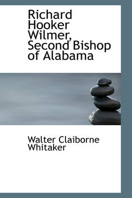 Richard Hooker Wilmer, Second Bishop of Alabama by Walter Claiborne Whitaker