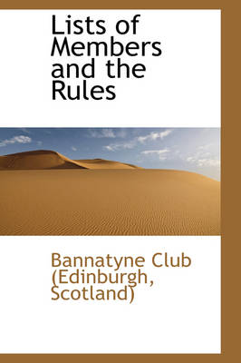 Lists of Members and the Rules by Edinburgh Scotland Bannatyne Club, Scotland) Bannatyne Club (Edinburgh