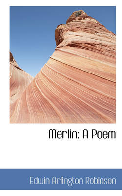 Merlin A Poem by Edwin Arlington Robinson