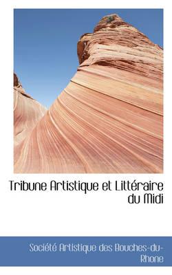 Tribune Artistique Et Litt Raire Du MIDI by Soci Artistique Des Bouches-Du-Rhone