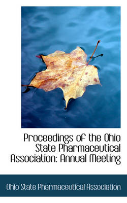 Proceedings of the Ohio State Pharmaceutical Association Annual Meeting by Ohio State Pharmaceutical Association