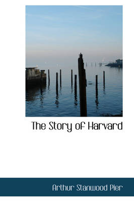 The Story of Harvard by Arthur Stanwood Pier