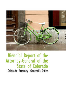 Biennial Report of the Attorney-General of the State of Colorado by Colorado Attorney -General's Office