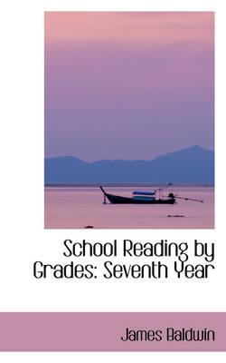 School Reading by Grades Seventh Year by James, PhD Baldwin