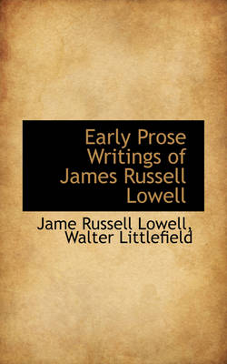 Early Prose Writings of James Russell Lowell by Jame Russell Lowell
